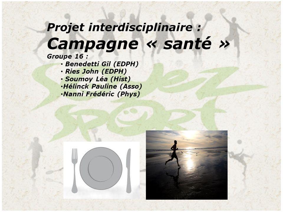 Campagne « santé » Projet interdisciplinaire : Groupe 16 :