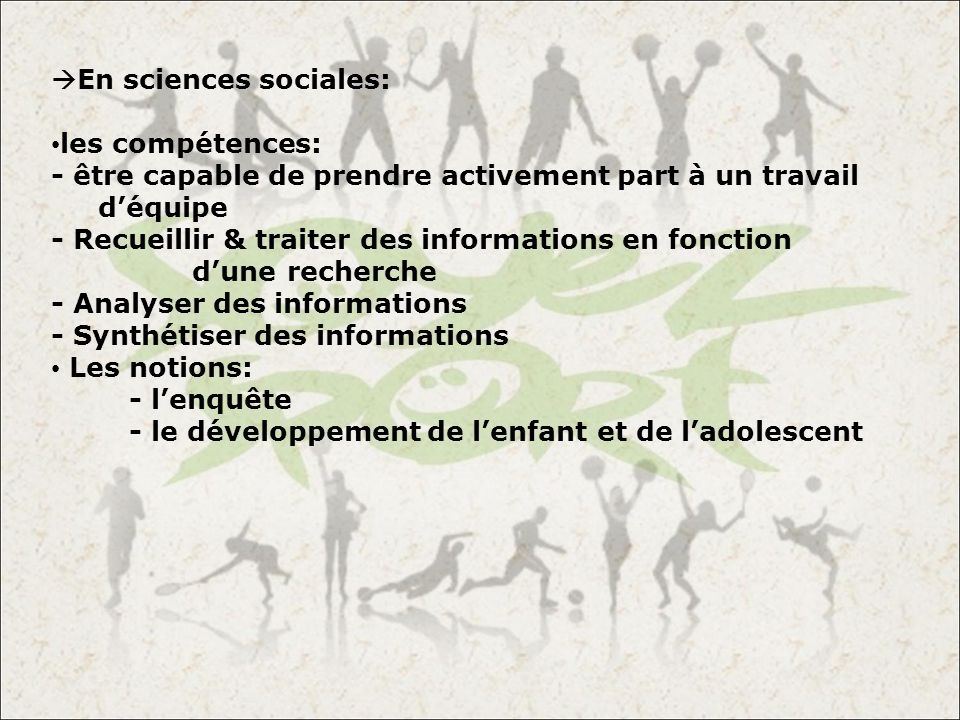En sciences sociales: les compétences: - être capable de prendre activement part à un travail d'équipe.