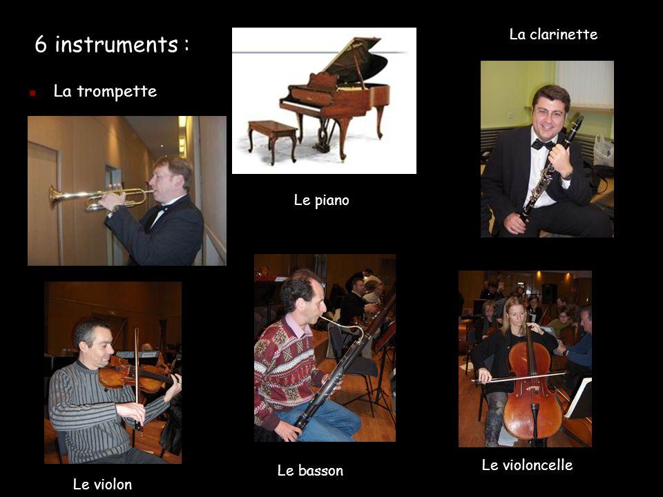 6 instruments : La trompette La clarinette Le piano Le violoncelle