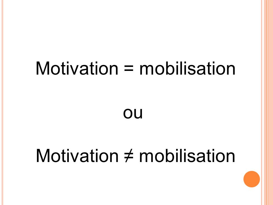 Motivation = mobilisation ou Motivation ≠ mobilisation