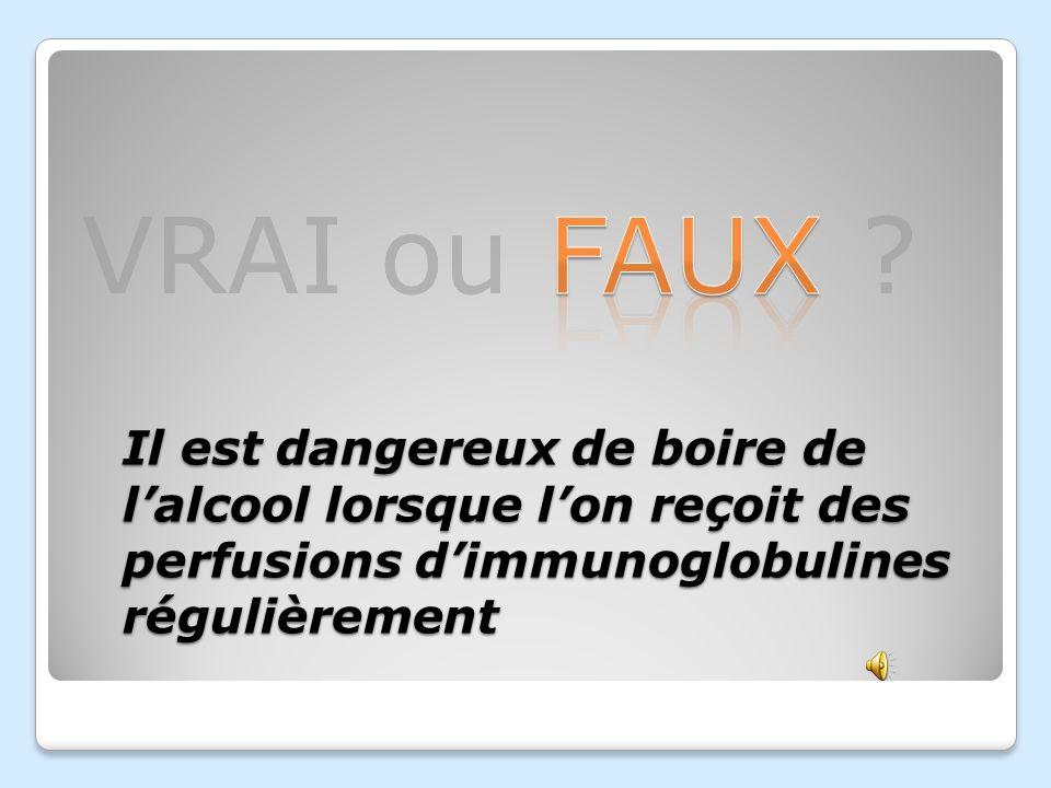 Il est dangereux de boire de l'alcool lorsque l'on reçoit des perfusions d'immunoglobulines régulièrement