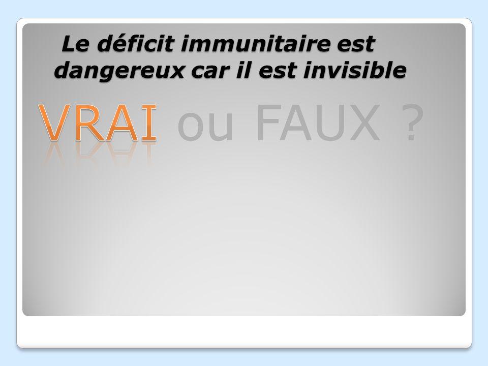 Le déficit immunitaire est dangereux car il est invisible