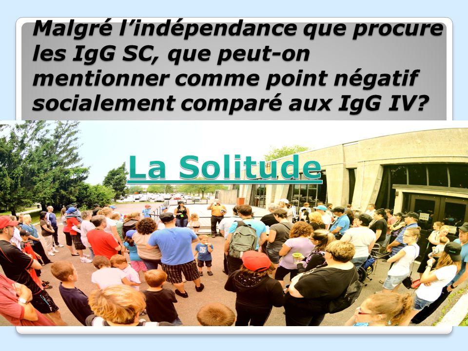 Malgré l'indépendance que procure les IgG SC, que peut-on mentionner comme point négatif socialement comparé aux IgG IV