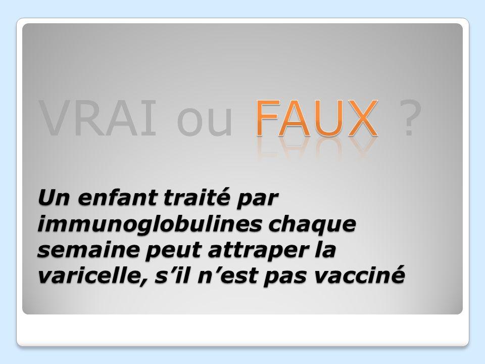 Un enfant traité par immunoglobulines chaque semaine peut attraper la varicelle, s'il n'est pas vacciné