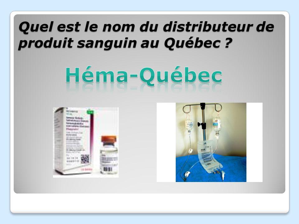 Quel est le nom du distributeur de produit sanguin au Québec