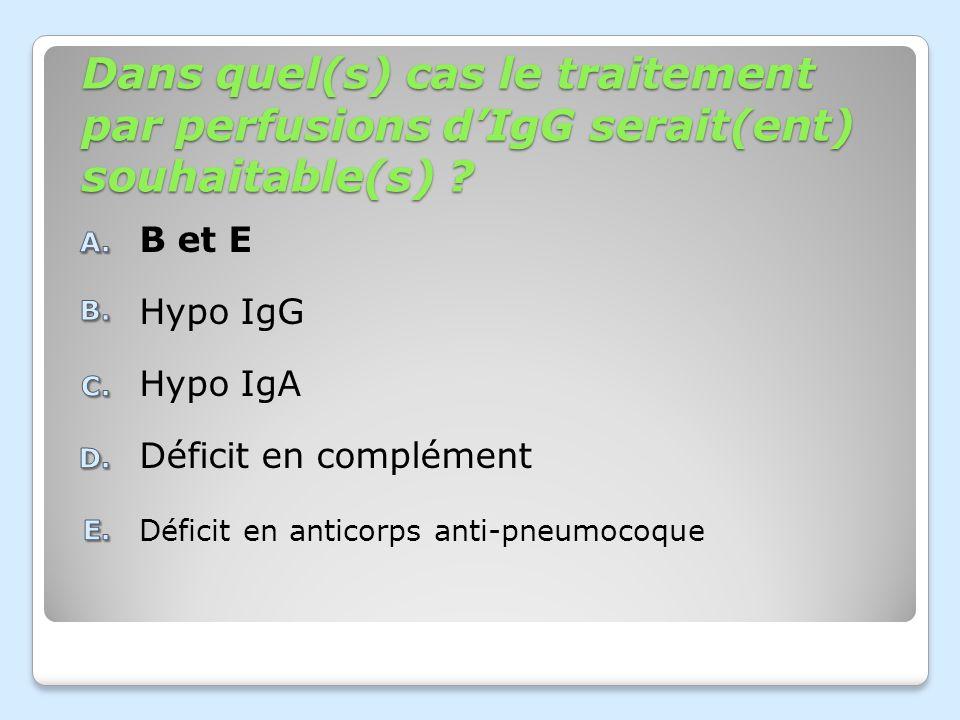 Dans quel(s) cas le traitement par perfusions d'IgG serait(ent) souhaitable(s)