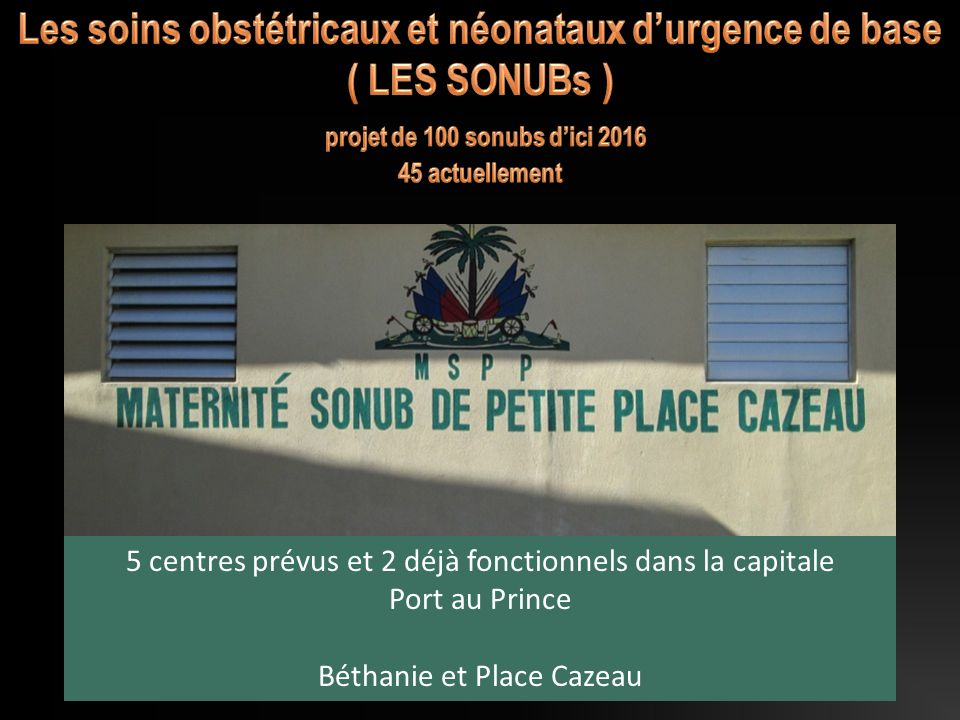 Les soins obstétricaux et néonataux d'urgence de base ( LES SONUBs ) projet de 100 sonubs d'ici 2016 45 actuellement