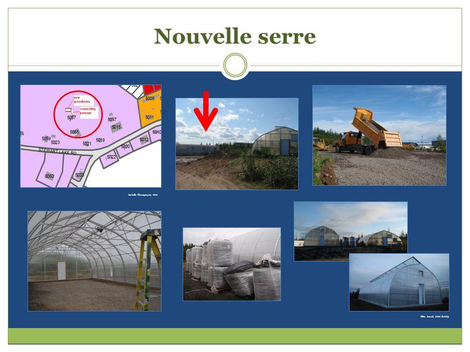 Nouvelle serre Isabelle Champagne, 2011 Ellen Avard, 2012 &2013