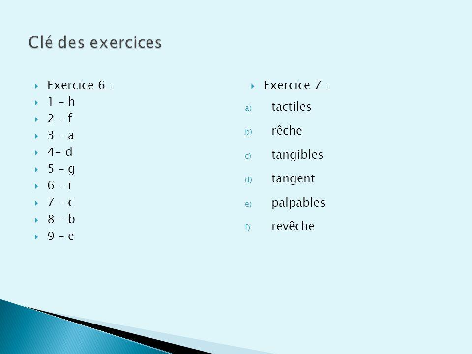 Clé des exercices Exercice 6 : 1 – h 2 – f 3 – a 4- d 5 – g 6 – i