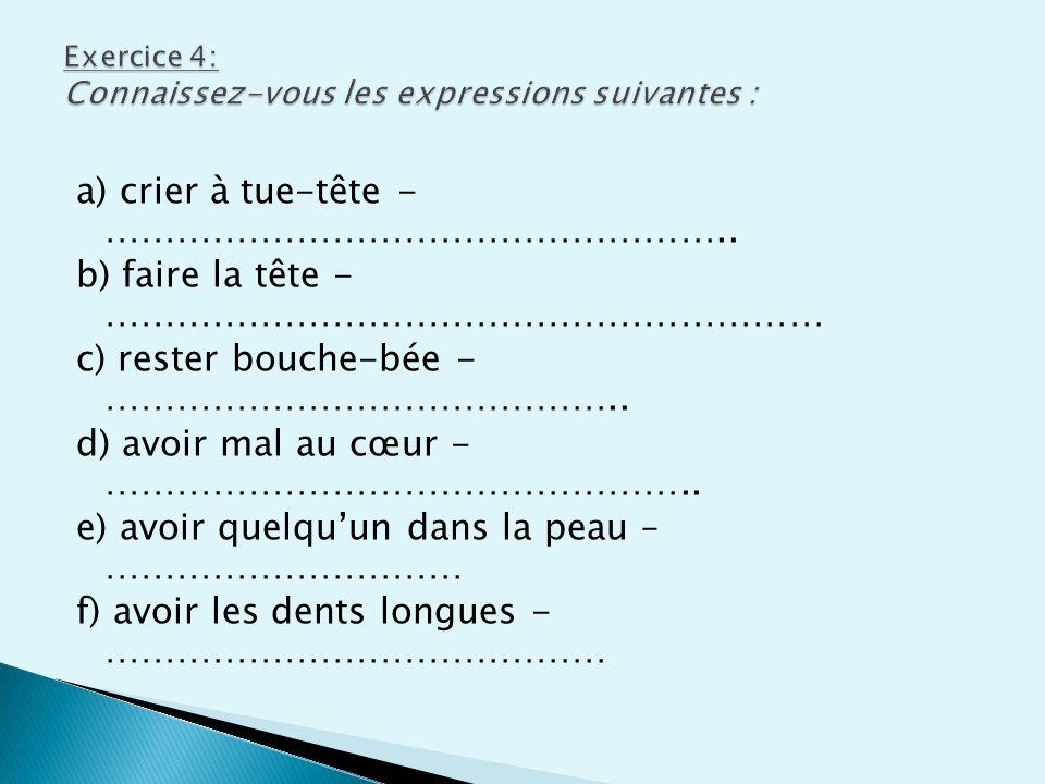 Exercice 4: Connaissez-vous les expressions suivantes :