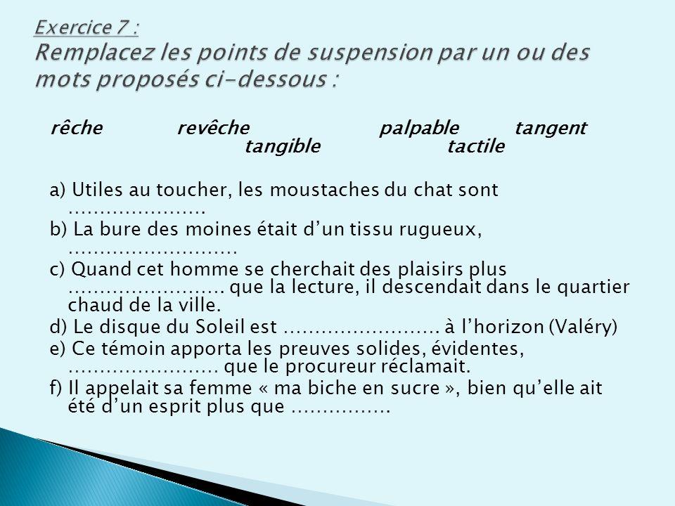 Exercice 7 : Remplacez les points de suspension par un ou des mots proposés ci-dessous :