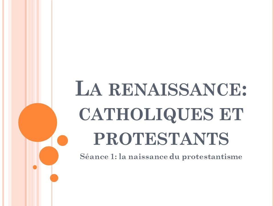 La renaissance: catholiques et protestants