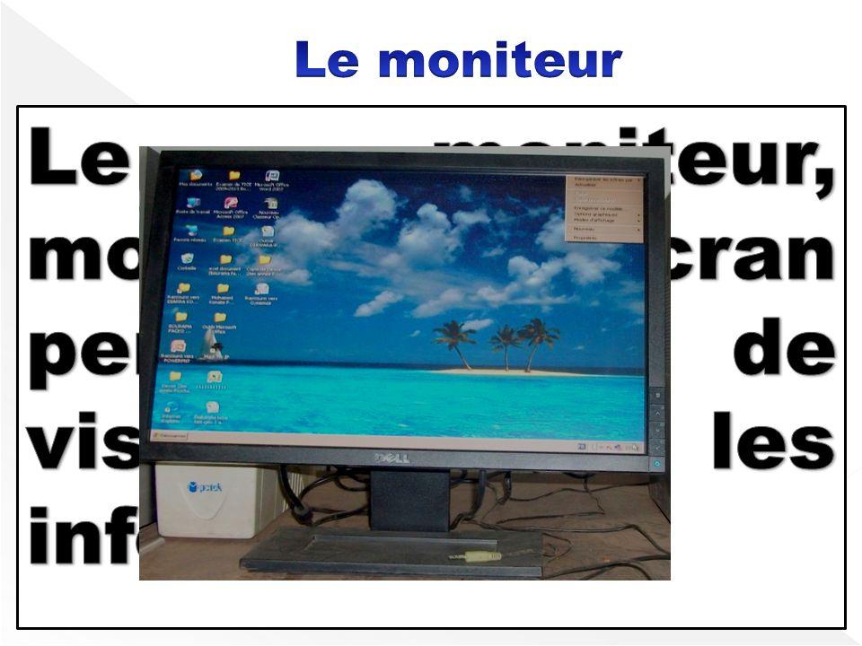 Le moniteur, monitor ou écran permet de visualiser les informations