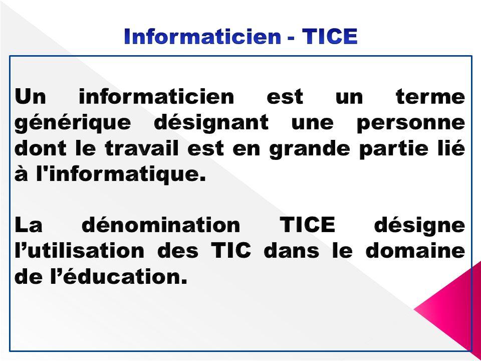 Informaticien - TICE Un informaticien est un terme générique désignant une personne dont le travail est en grande partie lié à l informatique.