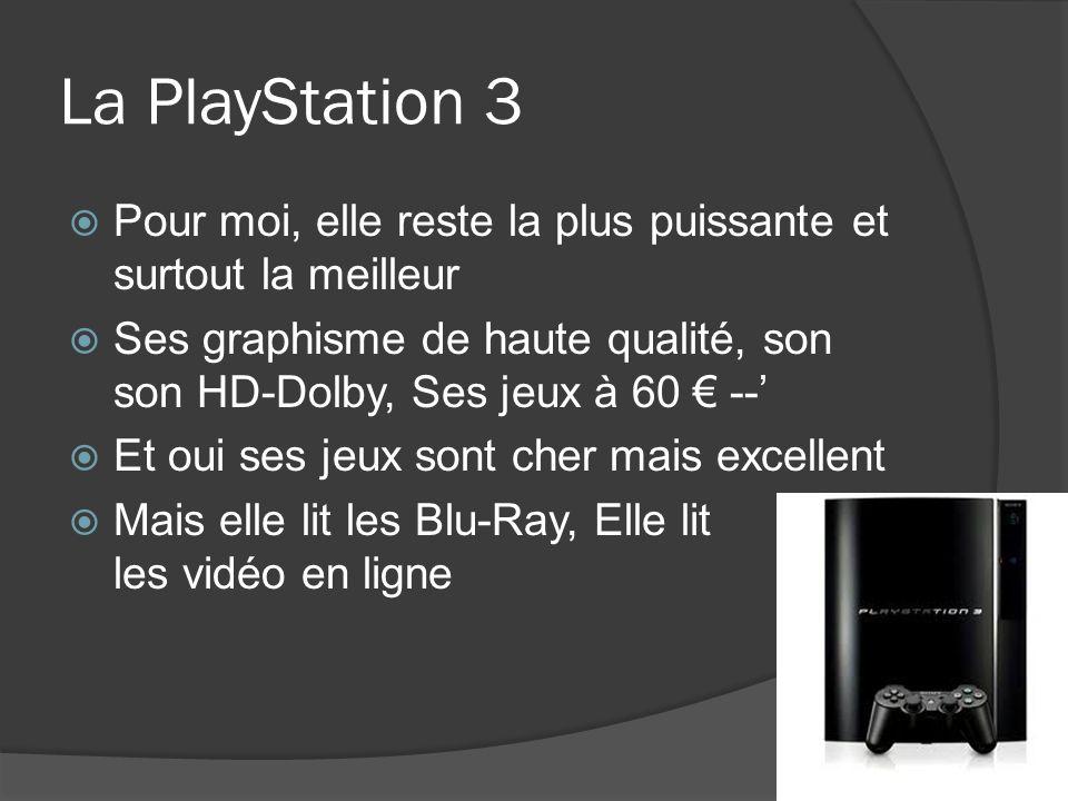 La PlayStation 3 Pour moi, elle reste la plus puissante et surtout la meilleur.