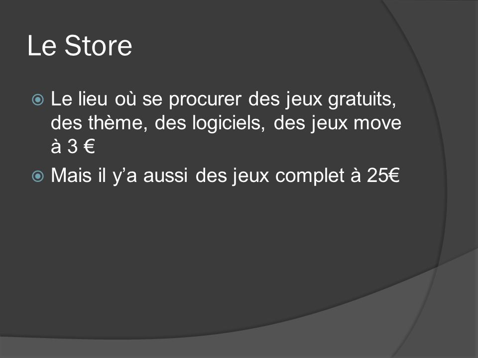 Le Store Le lieu où se procurer des jeux gratuits, des thème, des logiciels, des jeux move à 3 € Mais il y'a aussi des jeux complet à 25€