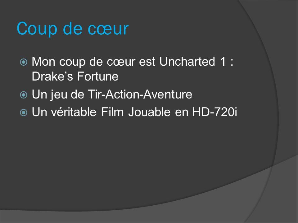Coup de cœur Mon coup de cœur est Uncharted 1 : Drake's Fortune