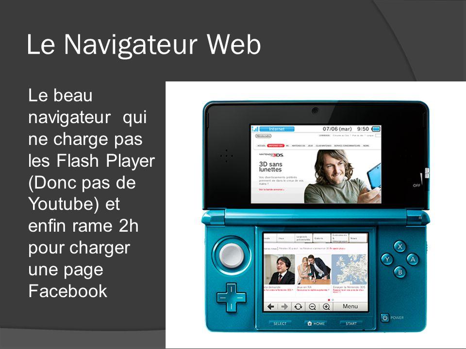 Le Navigateur Web Le beau navigateur qui ne charge pas les Flash Player (Donc pas de Youtube) et enfin rame 2h pour charger une page Facebook.