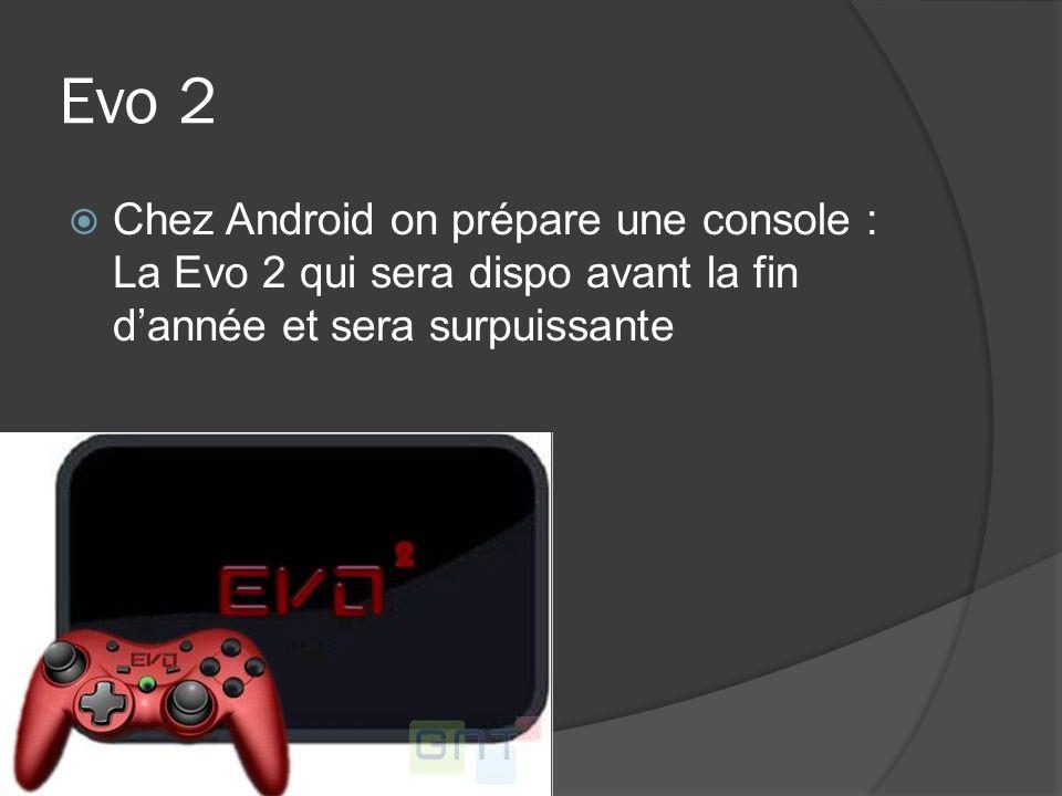 Evo 2 Chez Android on prépare une console : La Evo 2 qui sera dispo avant la fin d'année et sera surpuissante.
