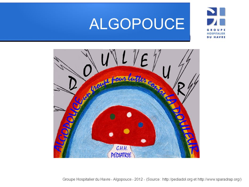 ALGOPOUCE Groupe Hospitalier du Havre - Algopouce - 2012 - (Source : http://pediadol.org et http://www.sparadrap.org/)