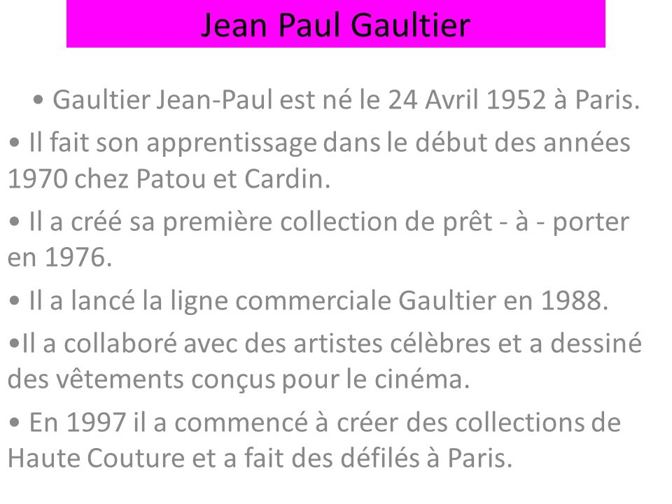 Gaultier Jean-Paul est né le 24 Avril 1952 à Paris.