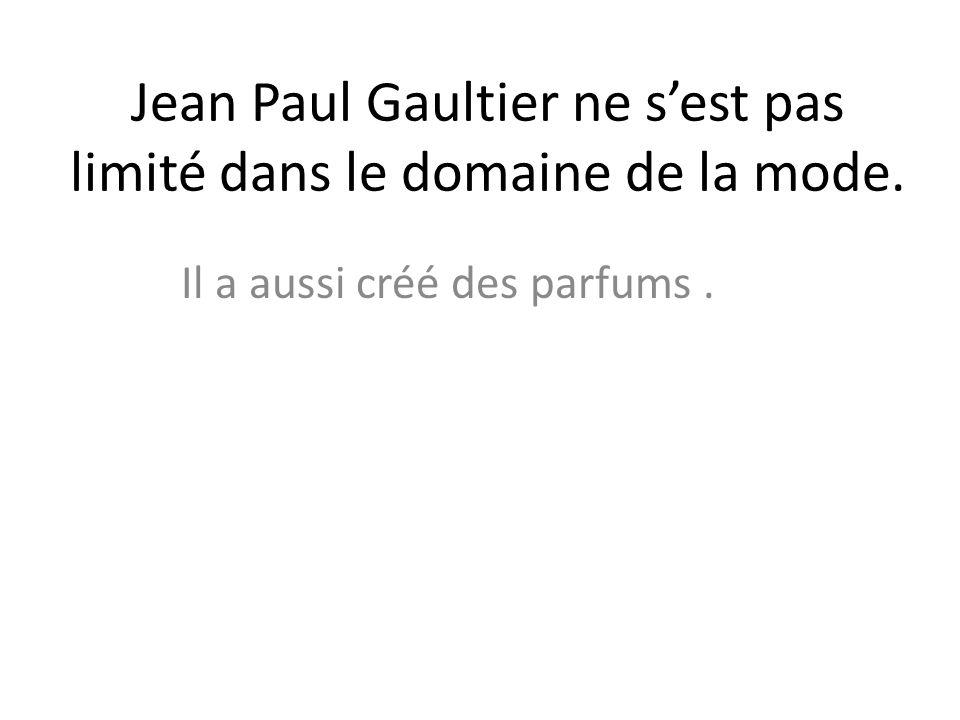 Jean Paul Gaultier ne s'est pas limité dans le domaine de la mode.
