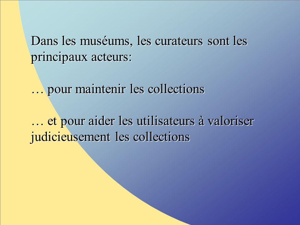 Dans les muséums, les curateurs sont les principaux acteurs: