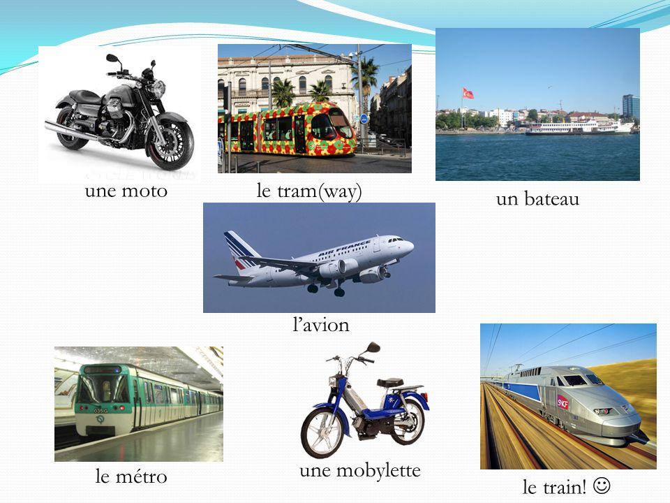 une moto le tram(way) un bateau l'avion une mobylette le métro le train! 