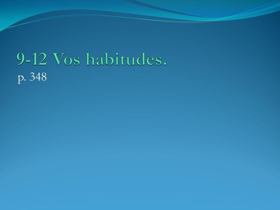 9-12 Vos habitudes. p. 348