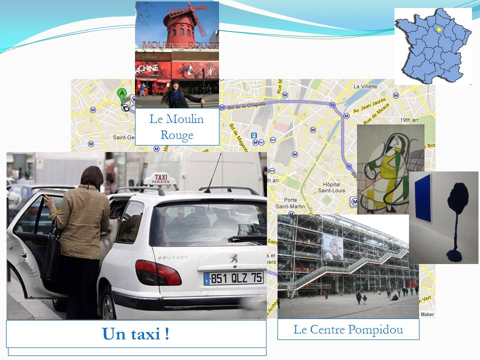 Le Moulin Rouge Un taxi ! Le Centre Pompidou Le métro !