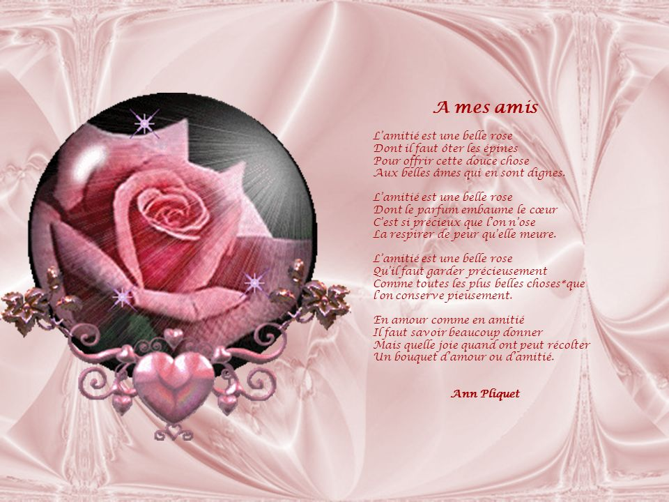 A mes amis L'amitié est une belle rose Dont il faut ôter les épines