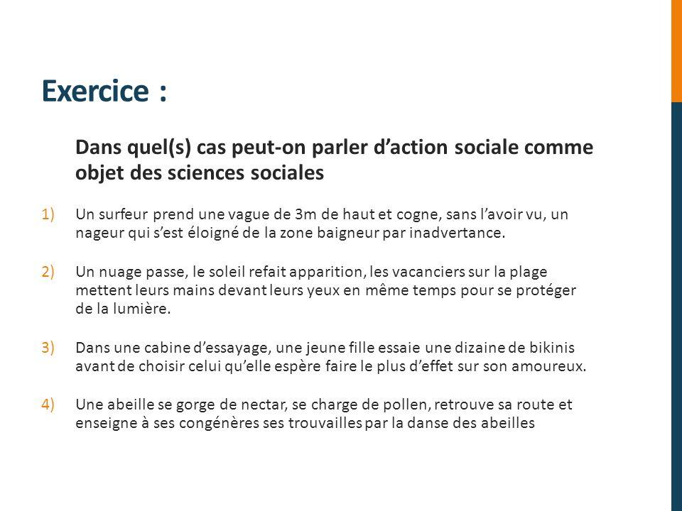 Exercice : Dans quel(s) cas peut-on parler d'action sociale comme objet des sciences sociales.