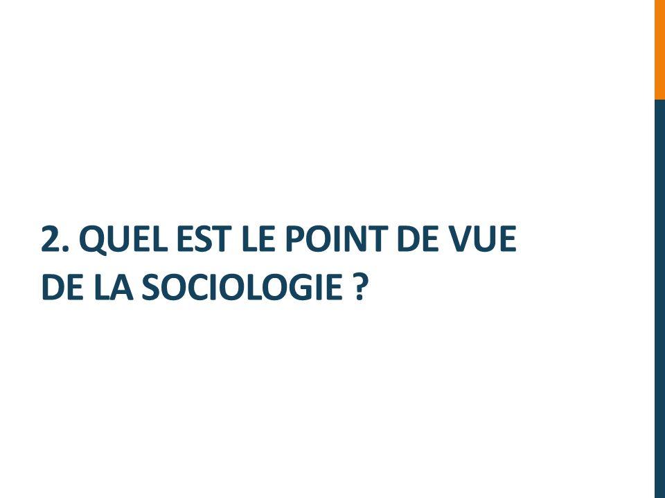 2. Quel est le point de vue de la sociologie