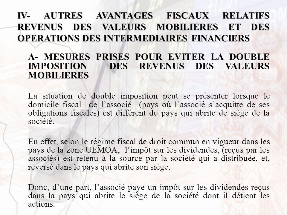 IV- AUTRES AVANTAGES FISCAUX RELATIFS REVENUS DES VALEURS MOBILIERES ET DES OPERATIONS DES INTERMEDIAIRES FINANCIERS