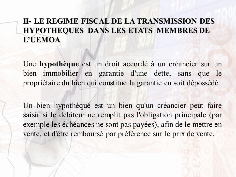 II- LE REGIME FISCAL DE LA TRANSMISSION DES HYPOTHEQUES DANS LES ETATS MEMBRES DE L'UEMOA