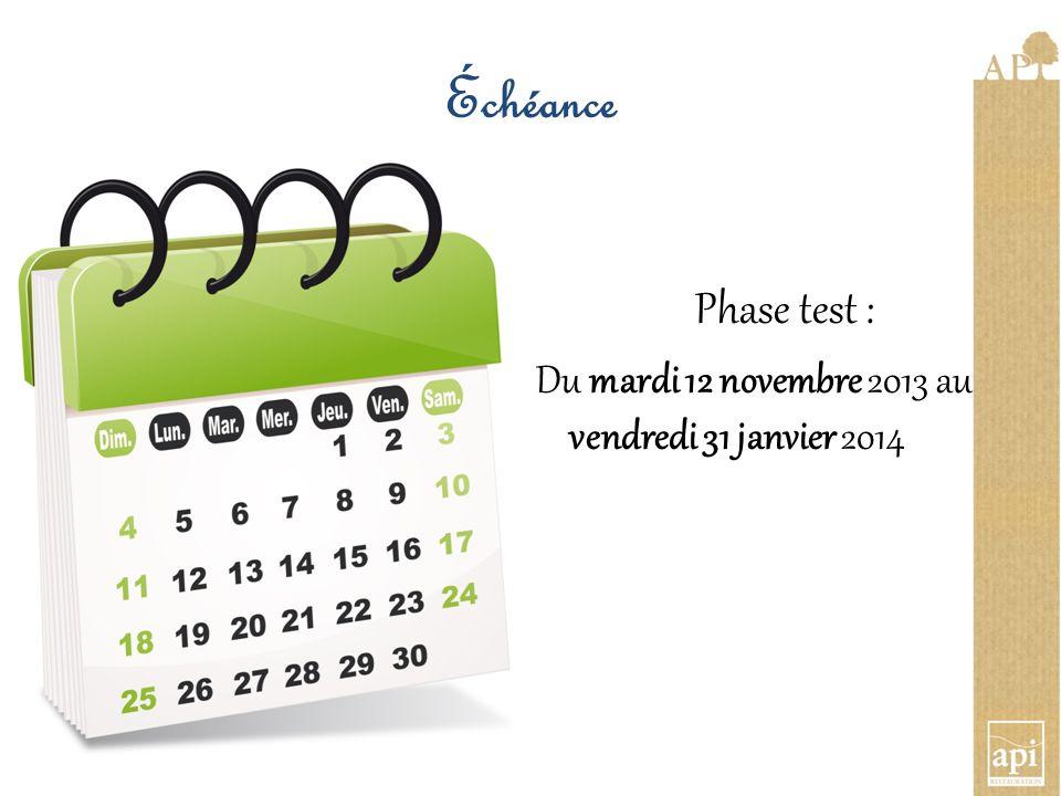 Échéance Phase test : Du mardi 12 novembre 2013 au vendredi 31 janvier 2014