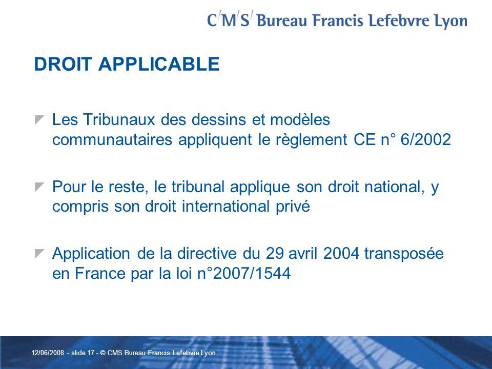 DROIT APPLICABLE Les Tribunaux des dessins et modèles communautaires appliquent le règlement CE n° 6/2002.