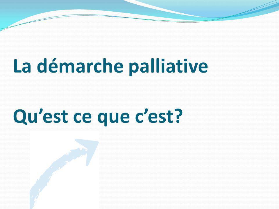 La démarche palliative Qu'est ce que c'est