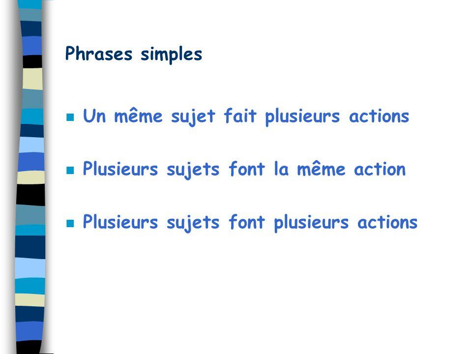 Phrases simples Un même sujet fait plusieurs actions.