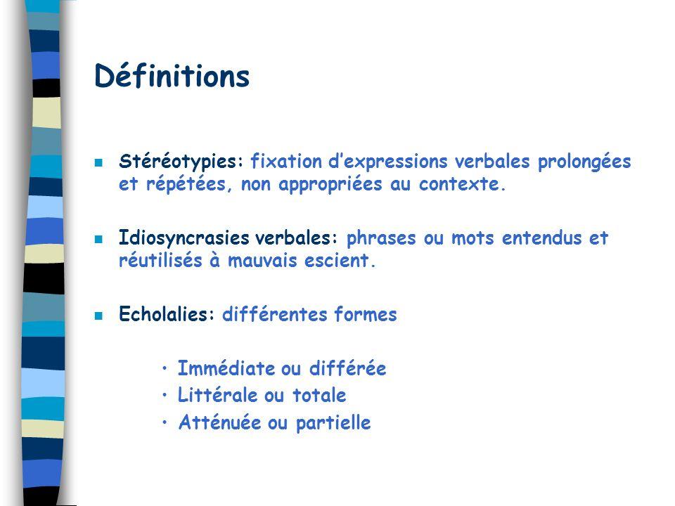 Définitions Stéréotypies: fixation d'expressions verbales prolongées et répétées, non appropriées au contexte.