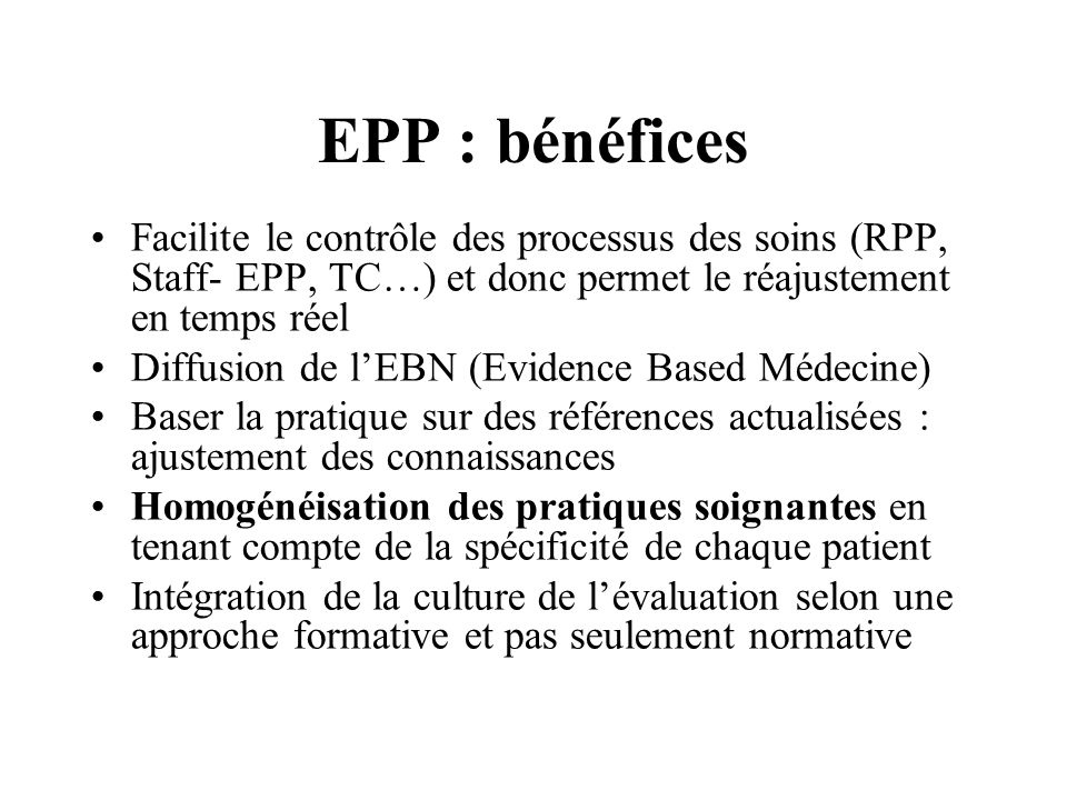 EPP : bénéfices Facilite le contrôle des processus des soins (RPP, Staff- EPP, TC…) et donc permet le réajustement en temps réel.