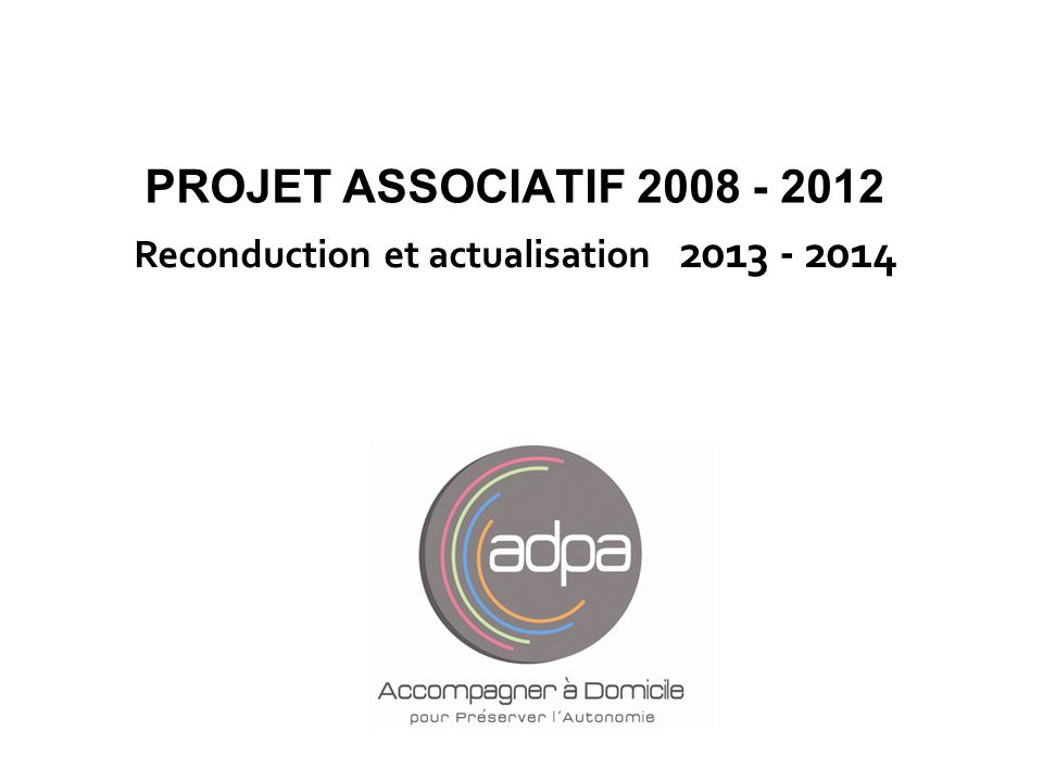 PROJET ASSOCIATIF 2008 - 2012 Reconduction et actualisation 2013 - 2014 Claudette