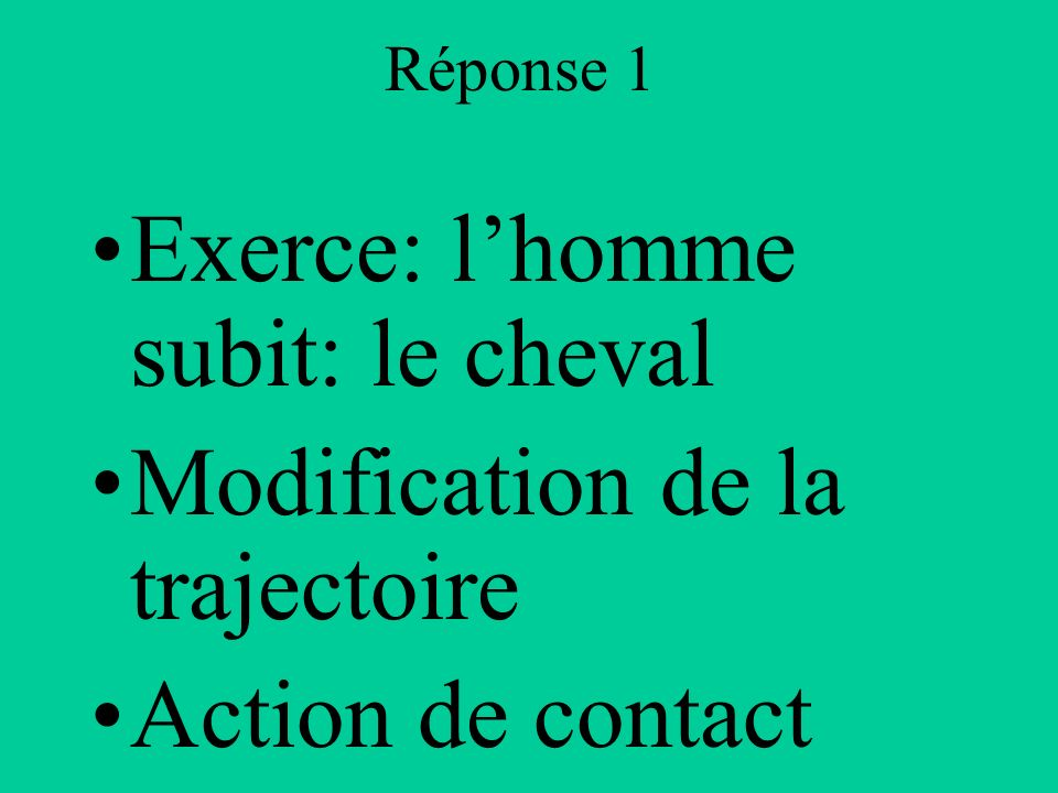 Exerce: l'homme subit: le cheval Modification de la trajectoire