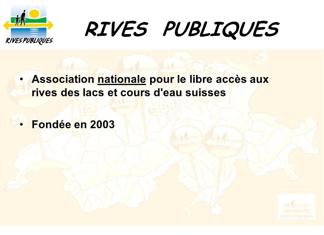 RIVES PUBLIQUES Association nationale pour le libre accès aux rives des lacs et cours d eau suisses.