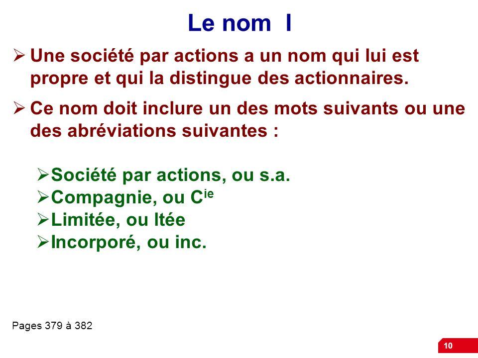 Le nom I Une société par actions a un nom qui lui est propre et qui la distingue des actionnaires.
