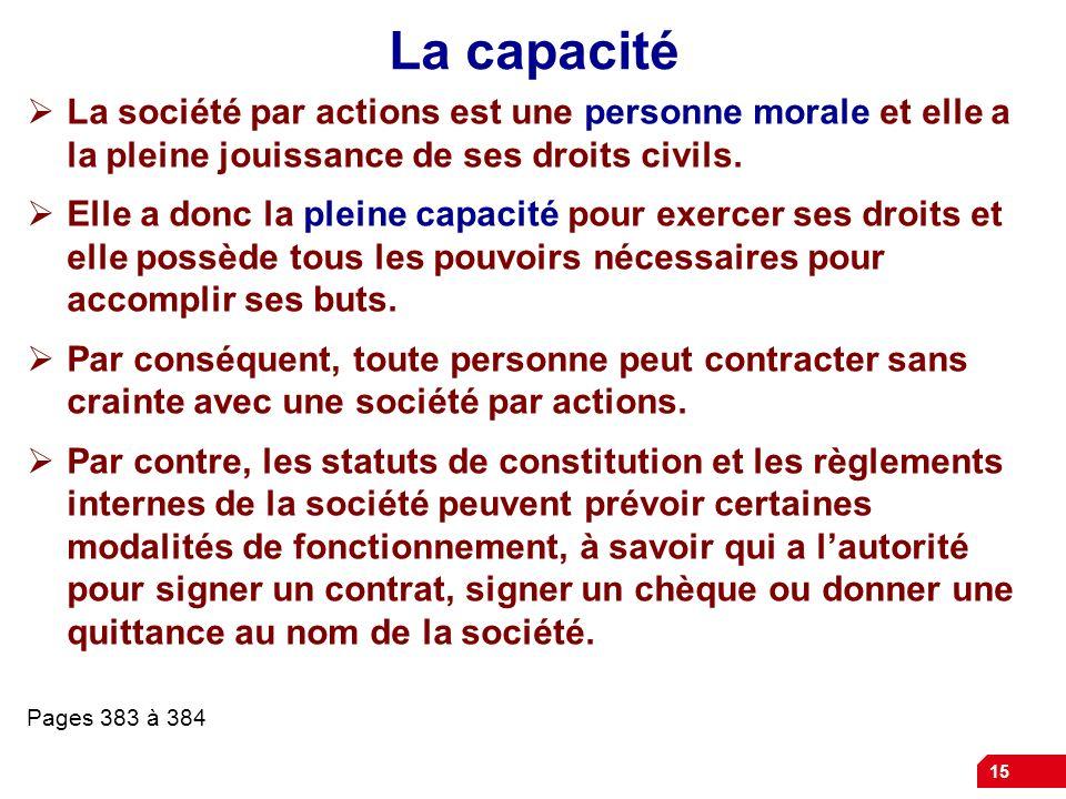 La capacité La société par actions est une personne morale et elle a la pleine jouissance de ses droits civils.