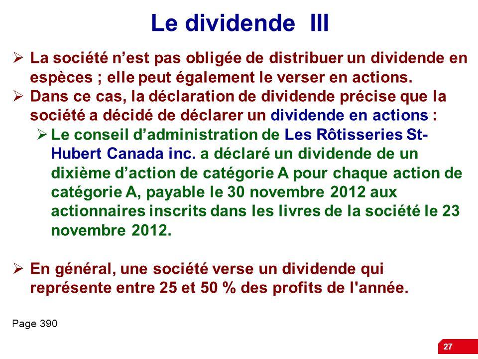 Le dividende III La société n'est pas obligée de distribuer un dividende en espèces ; elle peut également le verser en actions.