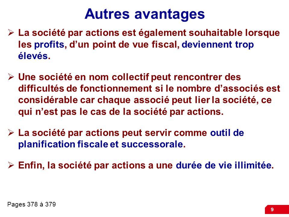 Autres avantages La société par actions est également souhaitable lorsque les profits, d'un point de vue fiscal, deviennent trop élevés.