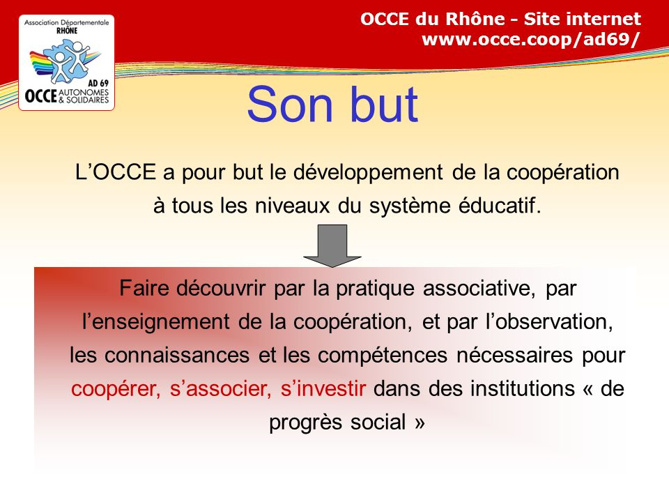 Son but L'OCCE a pour but le développement de la coopération à tous les niveaux du système éducatif.
