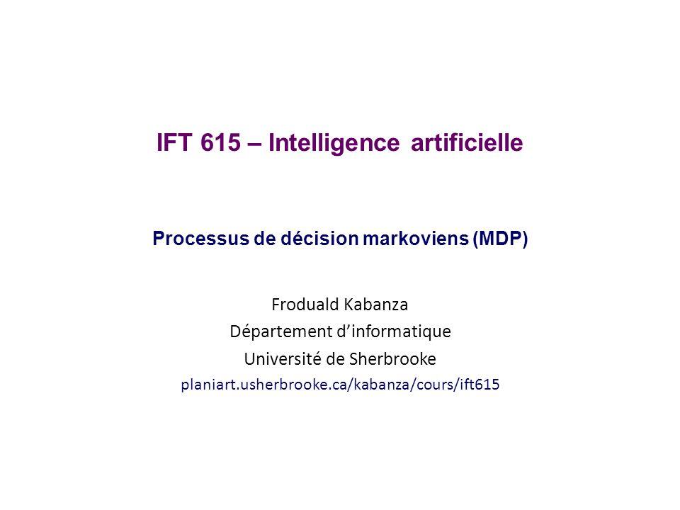 IFT 615 – Intelligence artificielle Processus de décision markoviens (MDP)